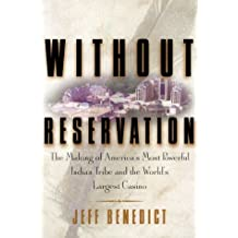 Without Reservation: The Making of America's Most Powerful Indian Tribe and Foxwoods the World's Largest Casino by Jeff Benedict (2000-04-25)