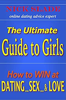 The Ultimate Guide to Girls: How to Win at Dating, Sex, and Love (English Edition) di [Slade, Nick]