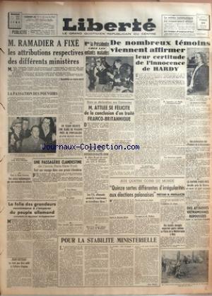 LIBERTE du 24/01/1947 - M. RAMADIER A FIXE LES ATTRIBUTIONS RESPECTIVES DES DIFFERENTS MINISTERES - L'INNOCENCE DE M. HARDY - M. INGRAND - M. ATTLEE ET UN TRAITE FRANCO- BRITANNIQUE - BENOIST-MECHIN - BRVIE - LEMERY DEFERES EN HAUTE-COUR - ALBERT RIVAUD - LA FOIE DES GRANDEURS RECOMMENCE A S'EMPARER DU PEUPLE ALLEMAND CONSTATE LE DR SCHUMACHER - JEAN COCTEAU ET L'AFFAIRE D'OPIUM - ELECTIONS POLONAISES - M. MIKOLAJCZIK - ATTAQUES VIETNAMIENNES REPOUSSEES
