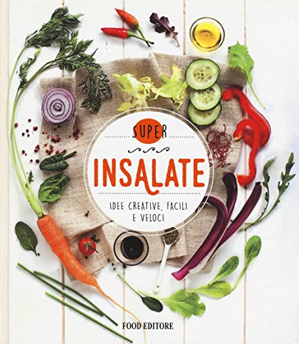 Insalate. Idee creative, facili e veloci