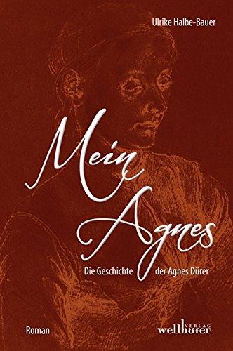 Mein Agnes: Die Geschichte der Agnes Dürer