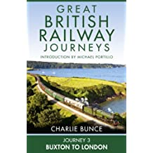 Journey 3: Buxton to London (Great British Railway Journeys, Book 3)