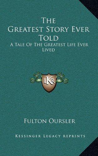 The Greatest Story Ever Told: A Tale of the Greatest Life Ever Lived