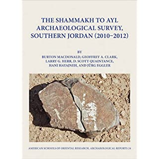 The Shammakh to Ayl Archaeological Survey, Southern Jordan 2010-2012 (American Schools of Oriental Research Archaeological Reports, Band 24)