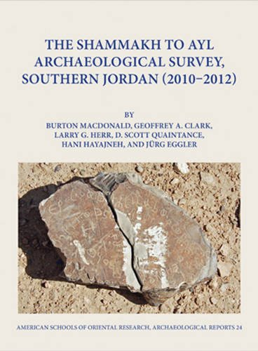 The Shammakh to Ayl Archaeological Survey, Southern Jordan 2010-2012 (ASOR Archaeological Reports) por Burton MacDonald