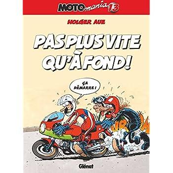 Motomania - Tome 13: Pas plus vite qu'à fond !