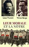 LEUR MORALE ET LA NÔTRE (édition enrichie son supplément : 'Moralistes et sycophantes contre le Marxisme' + de la 'réponse de Victor Serge à Léon Trotsky' (French Edition)