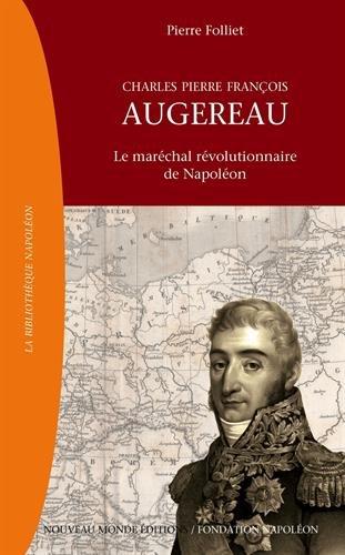Charles Pierre François Augereau (1757-1816) : Le maréchal révolutionnaire de Napoléon par Pierre Folliet