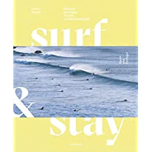 Surf & Stay : Where to Surf, Sleep and Eat : a Visual Travel Guide