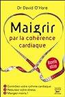 Maigrir par la cohérence cardiaque - Nouvelle édition par O'Hare