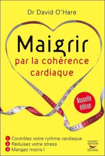 Maigrir par la cohérence cardiaque - Nouvelle édition par David O'hare