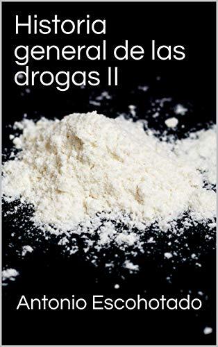 Historia general de las drogas II por Antonio Escohotado
