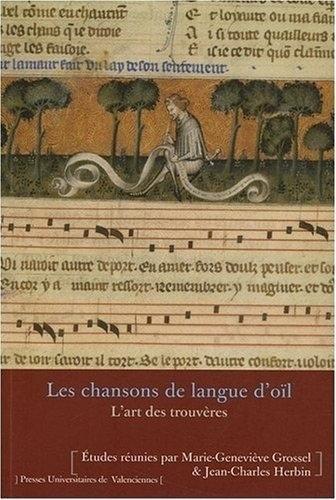 Les chansons de langue d'oïl : L'art des trouvères par Marie-Geneviève Grossel