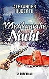 Mexikanische Nacht: Ein Dorfkrimi (Ein Fall für Leo und Samson 3) von Alexander Huberth