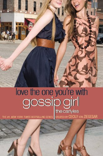 Gossip Girl, the Carlyles# 4: Love the One You're with