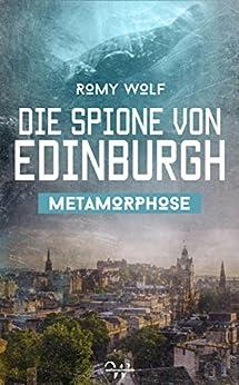 Die Spione von Edinburgh 2: Metamorphose von [Wolf, Romy]