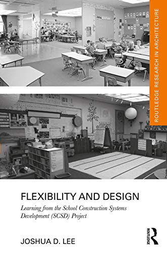 Flexibility and Design: Learning from the School Construction Systems Development (SCSD) Project (Routledge Research in Architecture) (English Edition)