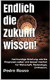 Endlich die Zukunft wissen!: Fachkundige Anleitung, wie Sie Prognosen selber und besser machen für Wirtschaft, Technologie, Zivilisation. (VOX7 1) (German Edition)