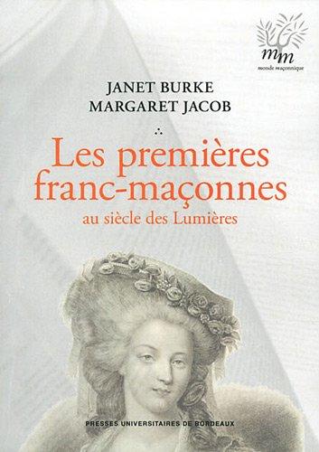 Les Premières franc-maçonnes au siècle des Lumières par Janet Burke, Margaret Jacob