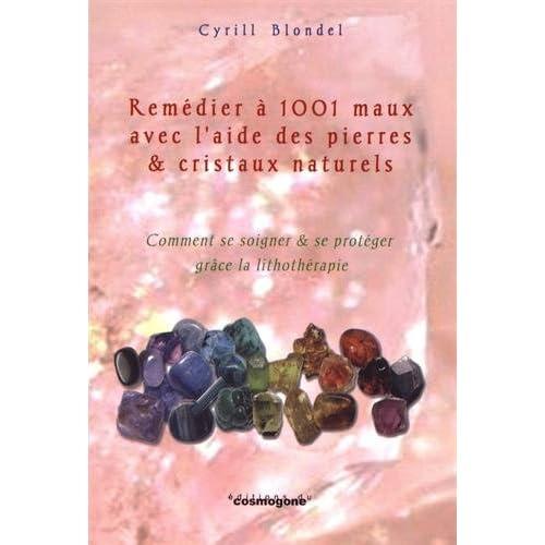 Remédier à mille et un maux avec l'aide des pierres & cristaux naturels : Comment se soigner et se protéger grâce à la lithothérapie