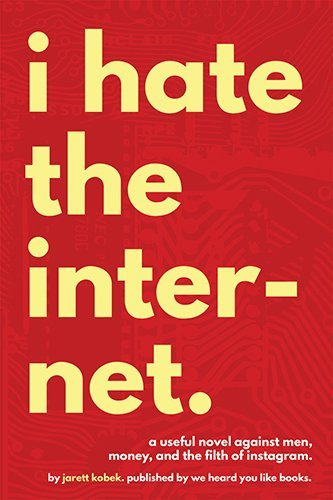 I Hate the Internet by Jarett Kobek (2016-02-09)
