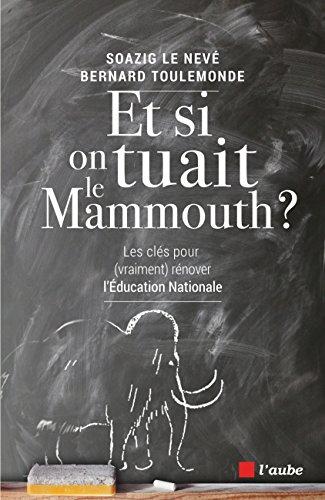Et si on tuait le mammouth ?: Les cls pour (vraiment) rnover l'ducation nationale