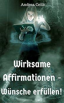 Wirksame Affirmationen: Wünsche erfüllen! (German Edition) by [Celik, Andrea]