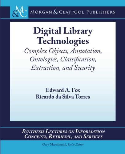 Digital Library Technologies (Synthesis Lectures on Information Concepts, Retrieval, and Services) -