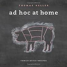 Ad Hoc at Home: Family-Style Recipes (Thomas Keller Library)