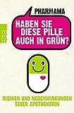 Haben Sie diese Pille auch in Grün?: Risiken und Nebenwirkungen einer Apothekerin - Pharmama