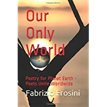 Our Only World: Poetry for Planet Earth - Poets Unite Worldwide (Poetry of Witness)