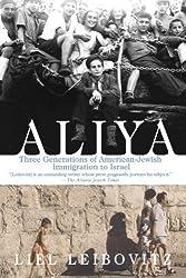 Aliya: Three Generations of American-Jewish Immigration to Israel by Liel Leibovitz (2007-08-07)