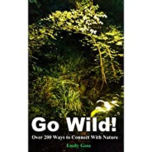 Go Wild!: Over 200 Ways to Connect With Nature (English Edition)
