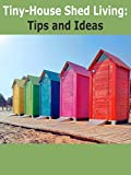 Tiny-House Shed Living: Tips and ideas