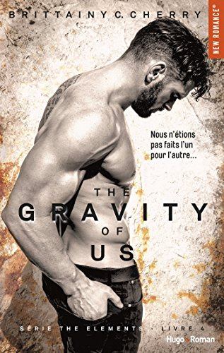 The gravity of us (Série The elements) - tome 4 -Extrait offert- par [Cherry, Brittainy c]