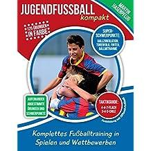 Jugendfußball kompakt: Komplettes Fußballtraining in Spielen und Wettbewerben