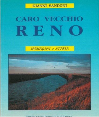 Caro vecchio Reno. Immagini e storia. Presentato da Giovanna Bermond Montanari.