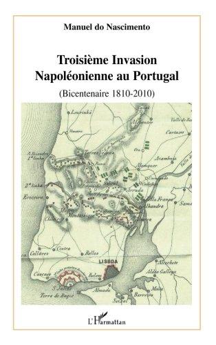 Troisime Invasion Napolonienne au Portugal : (bicentennaire 1810-2010)