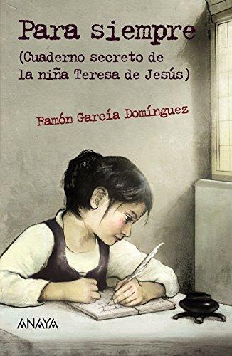 Para siempre: Cuaderno secreto de la niña Teresa de Jesús (Literatura Juvenil (A Partir De 12 Años) - Leer Y Pensar-Selección) por Ramón García Domínguez