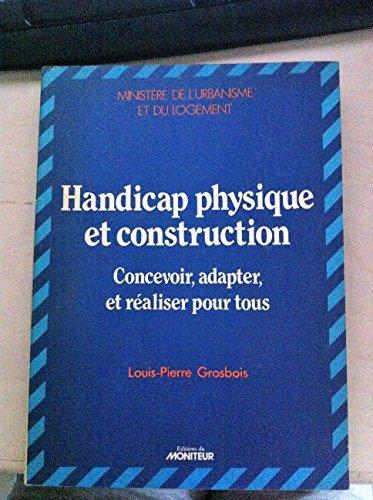Handicap physique et construction : Concevoir, adapter et réaliser pour tous (Collection Moniteur référence) par Louis-Pierre Grosbois