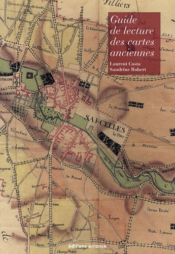 Guide de lecture des cartes anciennes par Sandrine Robert, Laurent Costa