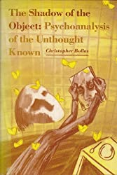 The Shadow of the Object: Psychoanalysis of the Unthought Known by Christopher Bollas (1987-12-30)