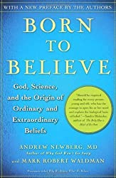 Born to Believe: God, Science, and the Origin of Ordinary and Extraordinary Beliefs by Newberg, Md. Andrew (2007) Paperback