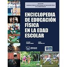 Enciclopedia de Educación Física en la edad escolar (COLECCIÓN MANUALES PARA EL PROFESORADO DE EDUCACIÓN FÍSICA EN LA EDAD ESCOLAR)