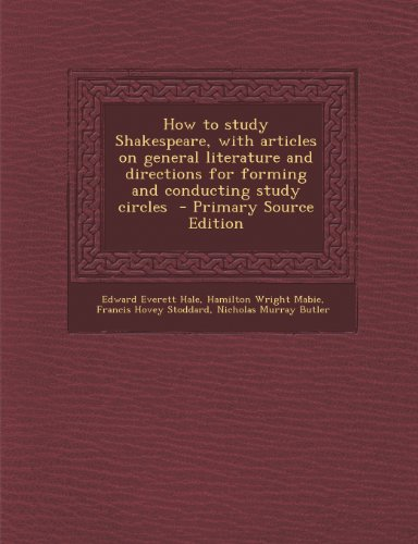 How to study Shakespeare, with articles on general literature and directions for forming and conducting study circles
