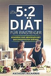 Die 5:2 Diät für Einsteiger: Genießen und Abnehmen mit der effektiven Diätart 52 Diät Kochbuch Rezeptbuch mit Ernährungsplan Vegan mit vielen Rezepten ... (5 zu 2 diät 5 plus 2 diät, Band 1)