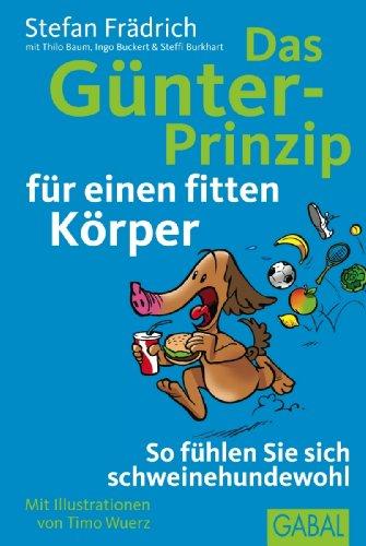 Das Günter-Prinzip für einen fitten Körper: So fühlen Sie sich schweinehundewohl (Günter, der innere Schweinehund)