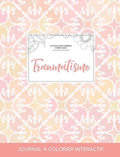 Journal de Coloration Adulte: Traumatisme (Illustrations D'Animaux Domestiques, Elegance Pastel) par Courtney Wegner
