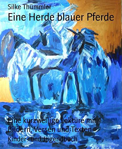 Eine Herde blauer Pferde: Eine kurzweilige Lektüre mit Bildern, Versen und Texten