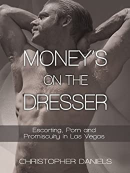 Money's on the Dresser: Escorting, Porn and Promiscuity in Las Vegas (English Edition) par [Daniels, Christopher]